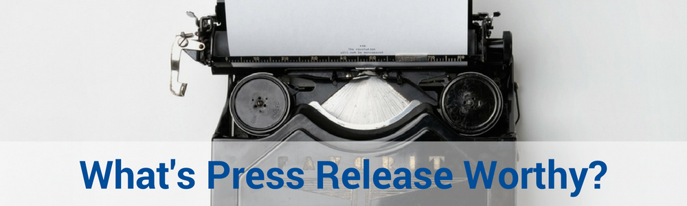 What's Press Release Worthy For Your Healthcare Practice?