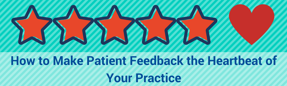 How To Make Patient Feedback The Heartbeat Of Your Practice