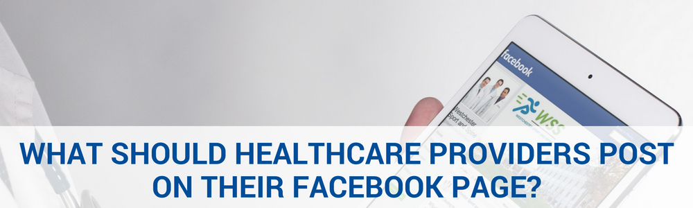 What Should Healthcare Providers Post On Their Facebook Page?