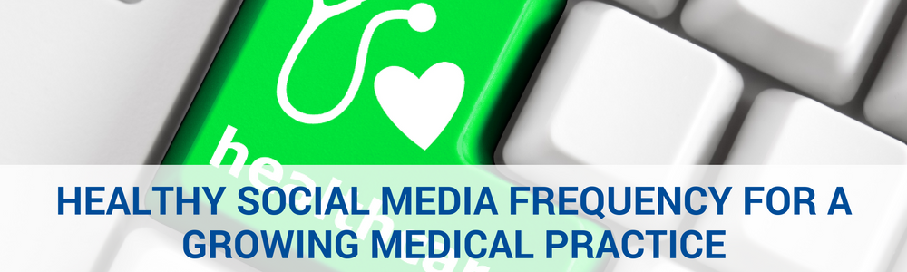 Healthy Social Media Frequency For A Growing Medical Practice