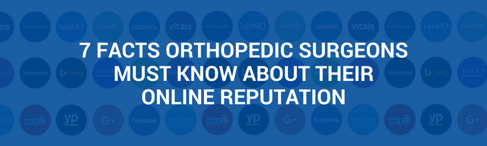 7 Facts Orthopedic Surgeons Must Know About Their Online Reputation (INFOGRAPHIC)