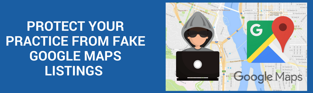 Protect Your Practice From Fake Google Maps Listings
