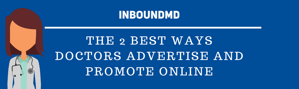 The 2 Best Ways Doctors Advertise And Promote Online